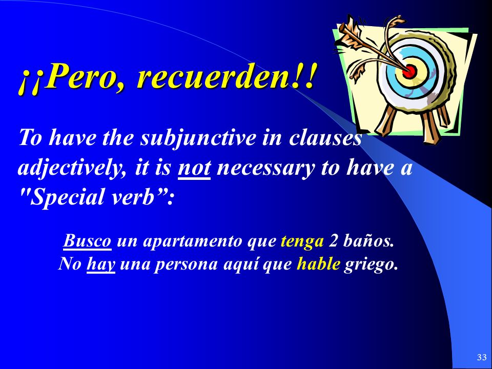 ¡¡Pero, recuerden!! To have the subjunctive in clauses adjectively, it is not necessary to have a Special verb :
