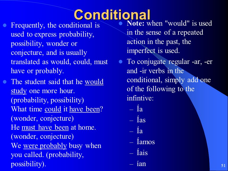 Conditional Note: when would is used in the sense of a repeated action in the past, the imperfect is used.