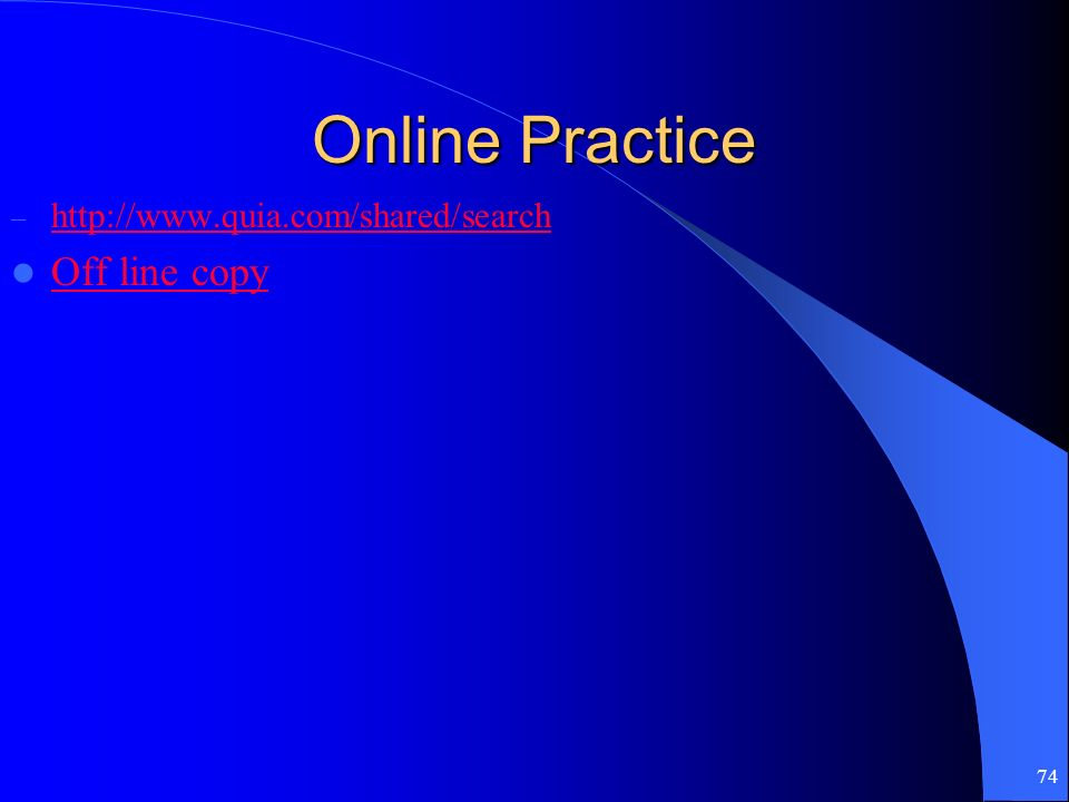 Online Practice http://www.quia.com/shared/search Off line copy