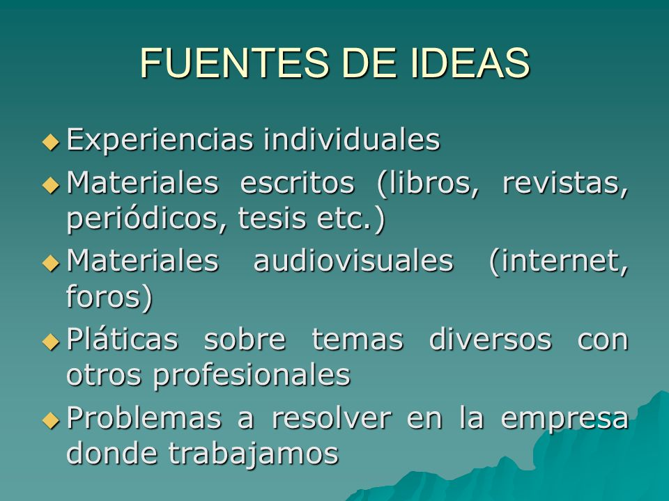 FUENTES DE IDEAS Experiencias individuales