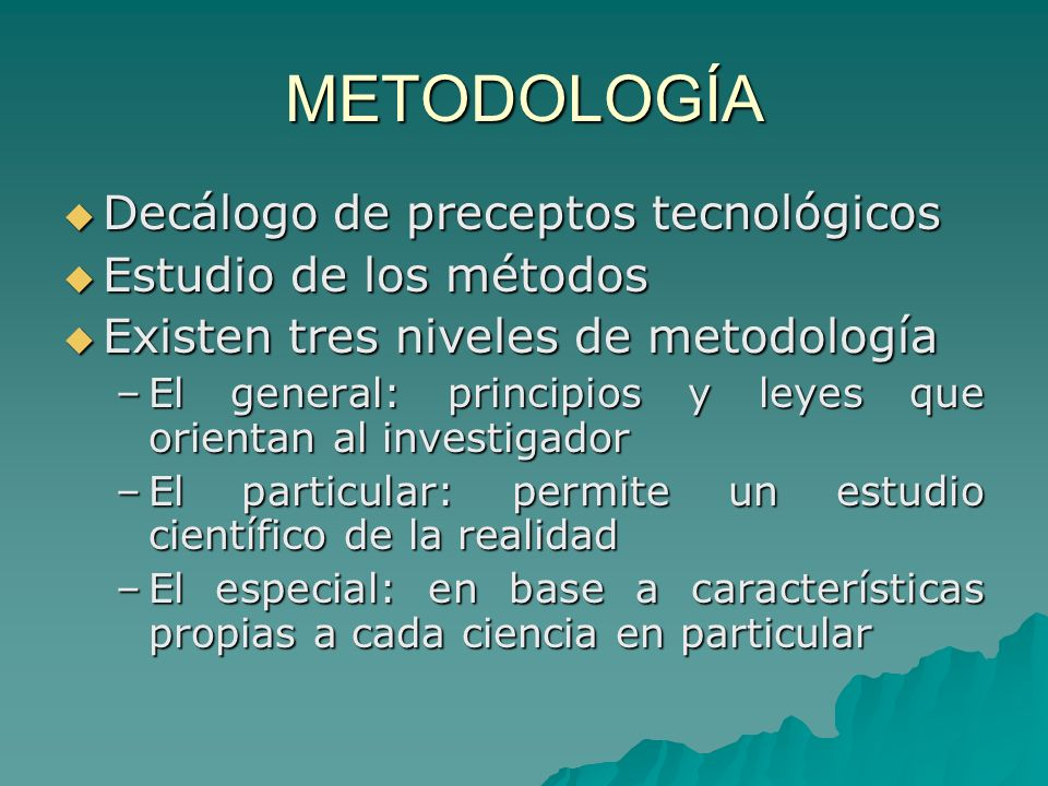 METODOLOGÍA Decálogo de preceptos tecnológicos Estudio de los métodos