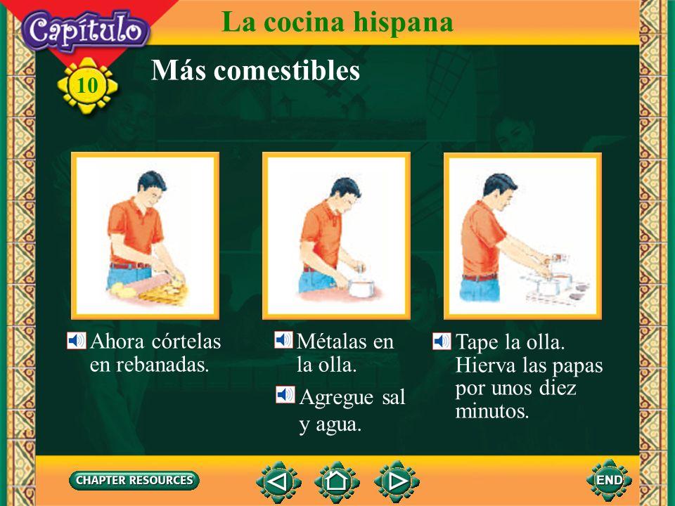 La cocina hispana Más comestibles Ahora córtelas en rebanadas.