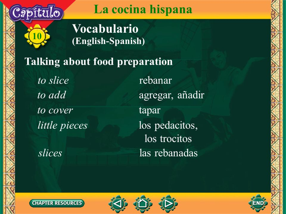 La cocina hispana Vocabulario Talking about food preparation to slice