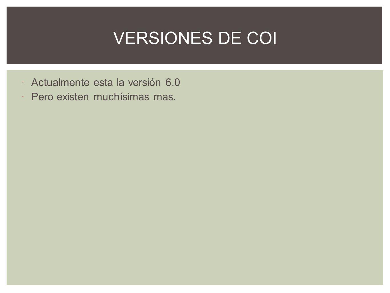 VERSIONES DE COI Actualmente esta la versión 6.0