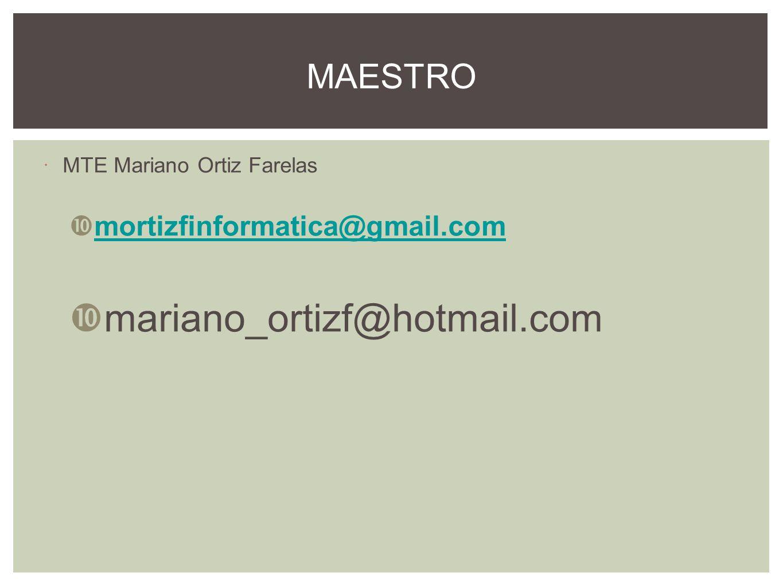 mariano_ortizf@hotmail.com MAESTRO mortizfinformatica@gmail.com