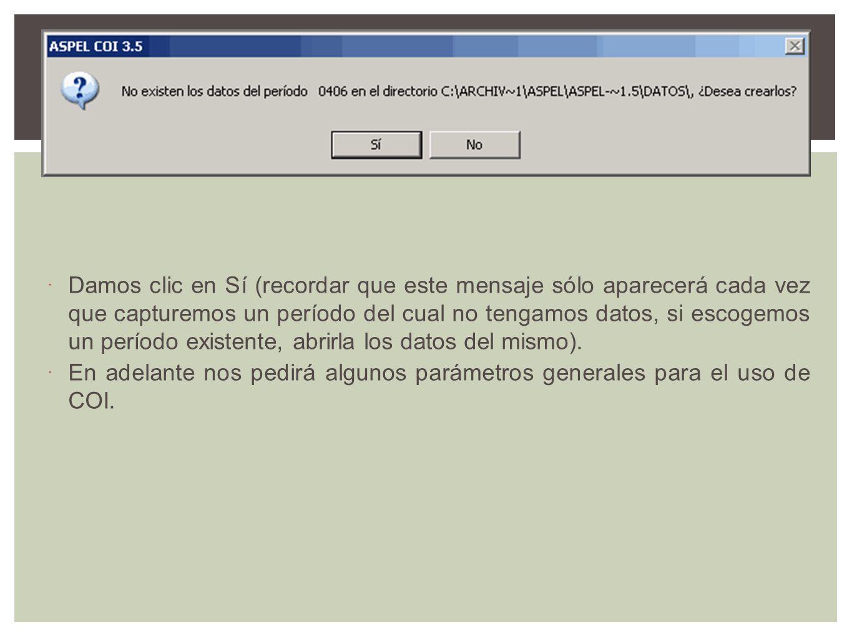 Damos clic en Sí (recordar que este mensaje sólo aparecerá cada vez que capturemos un período del cual no tengamos datos, si escogemos un período existente, abrirla los datos del mismo).