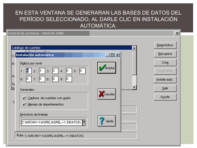EN ESTA VENTANA SE GENERARAN LAS BASES DE DATOS DEL PERÍODO SELECCIONADO, AL DARLE CLIC EN INSTALACIÓN AUTOMÁTICA.