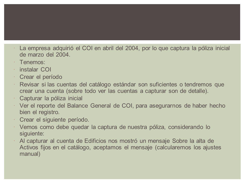 La empresa adquirió el COI en abril del 2004, por lo que captura la póliza inicial de marzo del 2004.