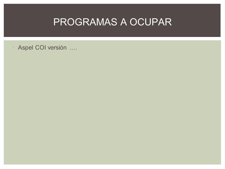PROGRAMAS A OCUPAR Aspel COI versión ….