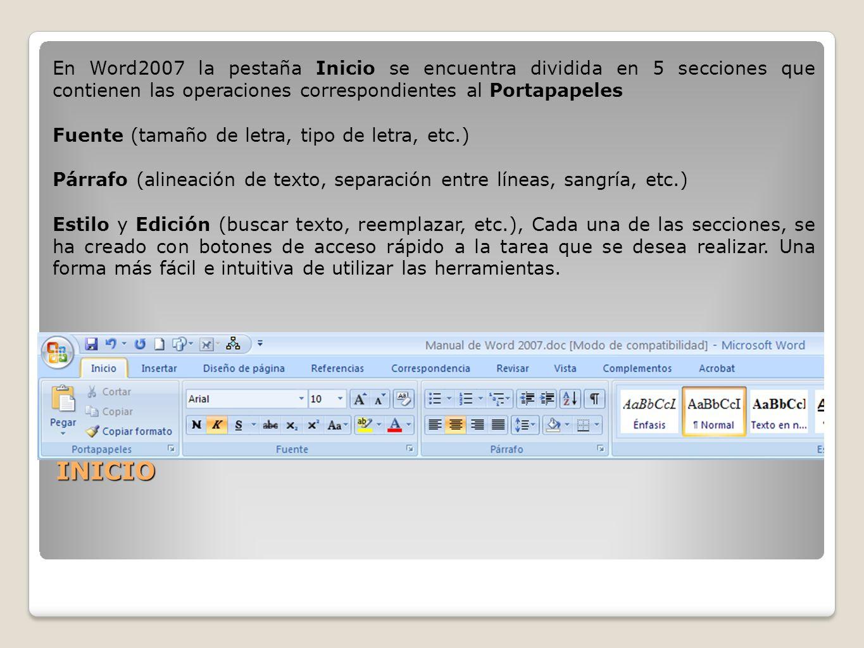En Word2007 la pestaña Inicio se encuentra dividida en 5 secciones que contienen las operaciones correspondientes al Portapapeles