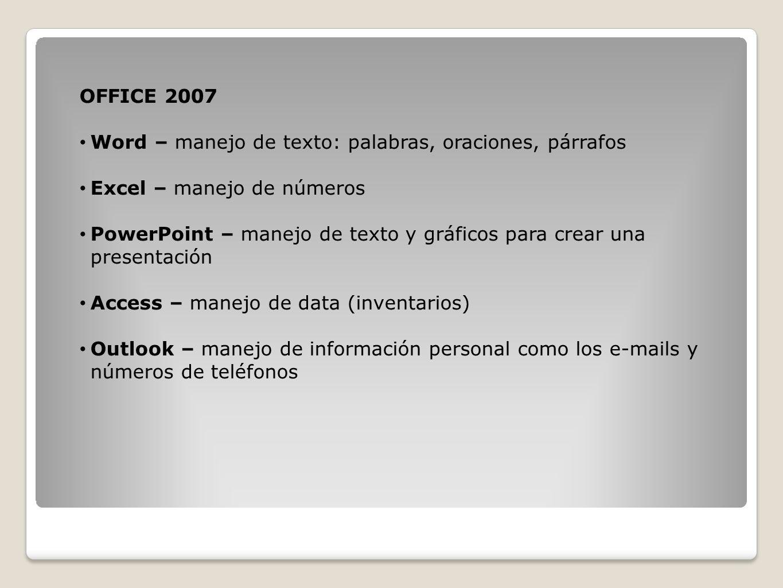 OFFICE 2007Word – manejo de texto: palabras, oraciones, párrafos. Excel – manejo de números.