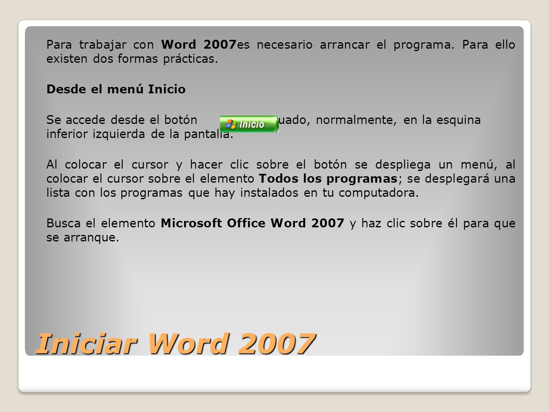 Para trabajar con Word 2007es necesario arrancar el programa