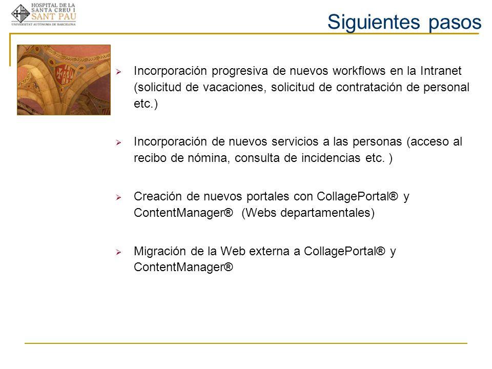 Siguientes pasos Incorporación progresiva de nuevos workflows en la Intranet (solicitud de vacaciones, solicitud de contratación de personal etc.)