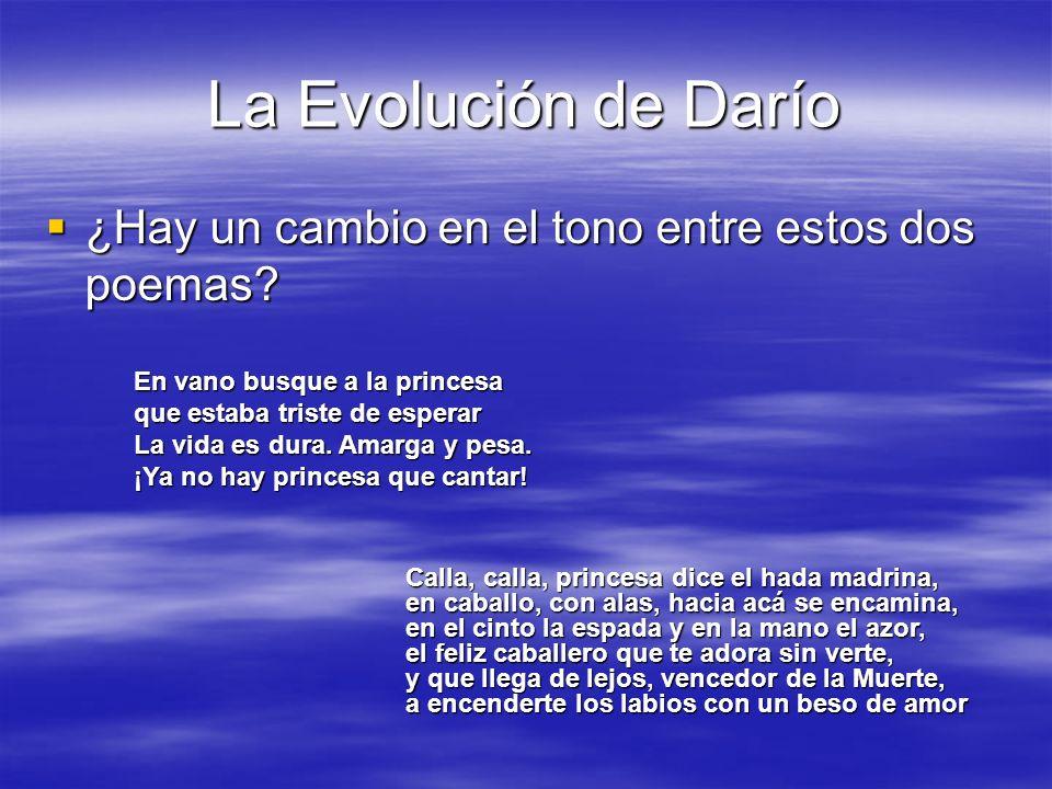 La Evolución de Darío ¿Hay un cambio en el tono entre estos dos poemas En vano busque a la princesa.