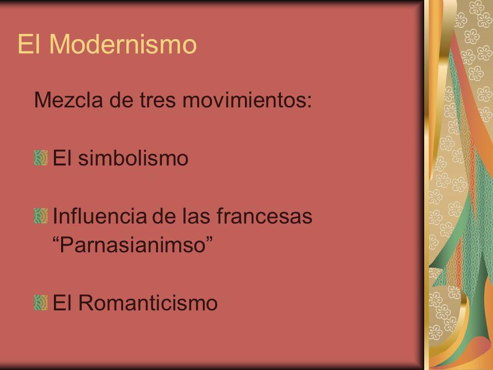 El Modernismo Mezcla de tres movimientos: El simbolismo