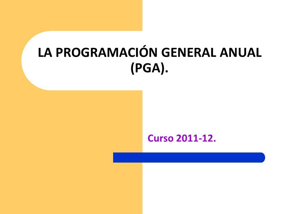 LA PROGRAMACIÓN GENERAL ANUAL (PGA).