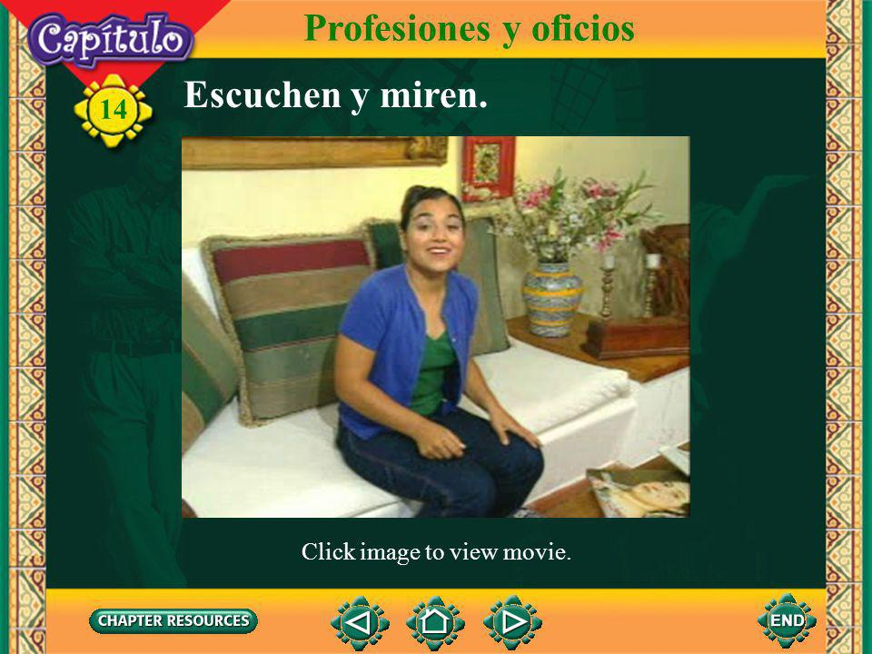 Profesiones y oficios Escuchen y miren. Click image to view movie.