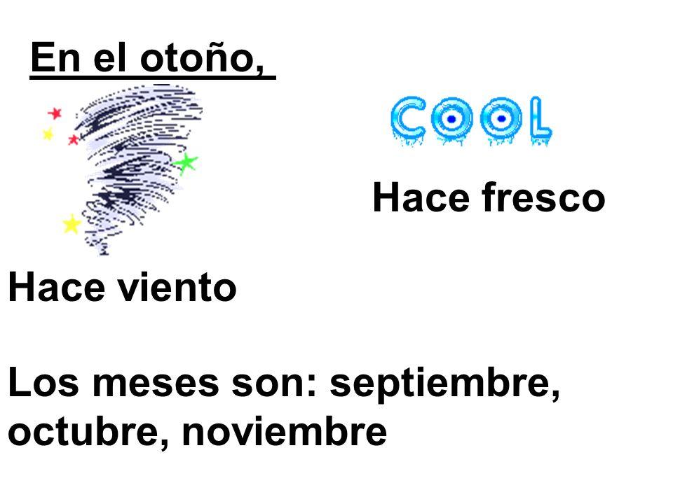 En el otoño, Hace fresco Hace viento Los meses son: septiembre, octubre, noviembre