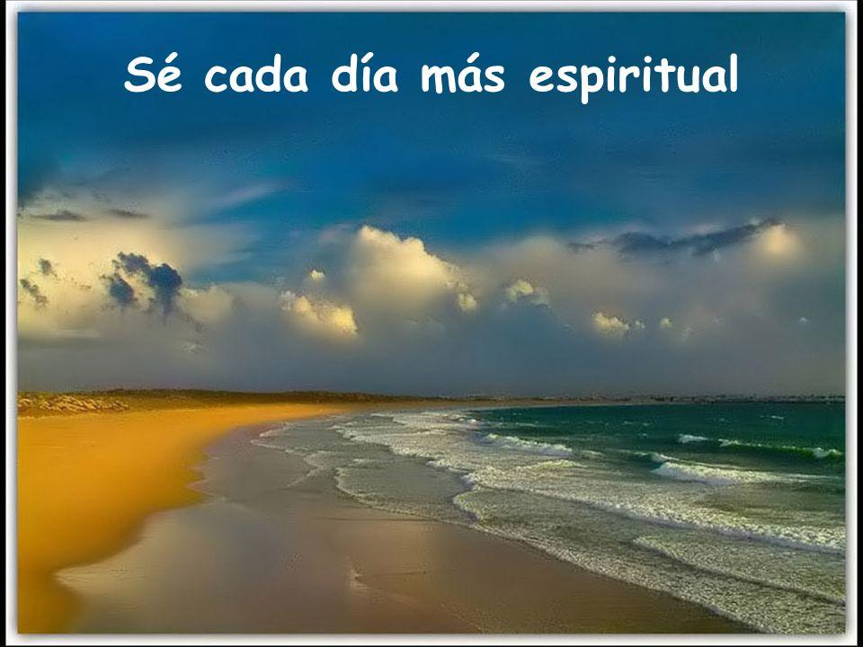 Sé cada día más espiritual