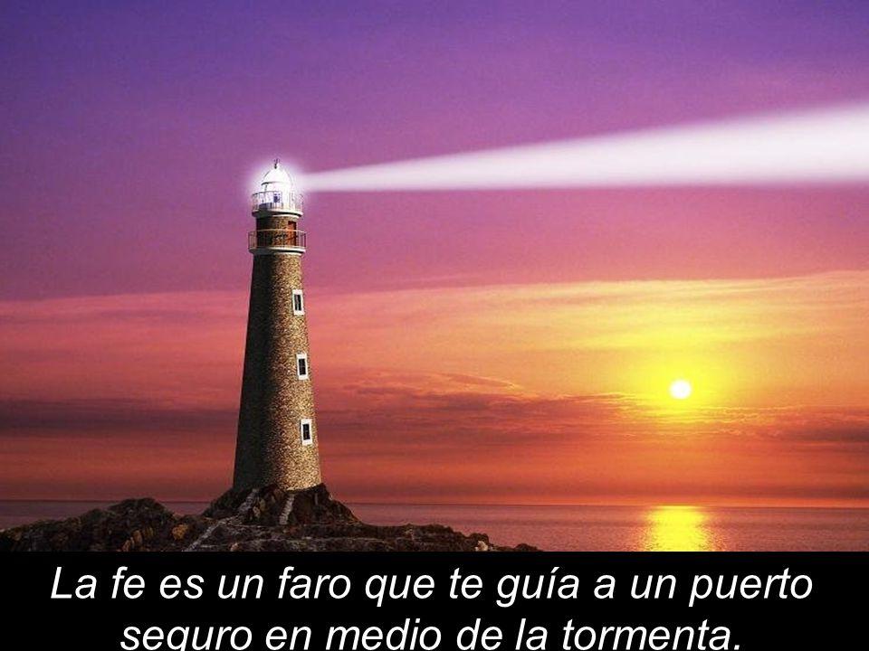 La fe es un faro que te guía a un puerto seguro en medio de la tormenta.