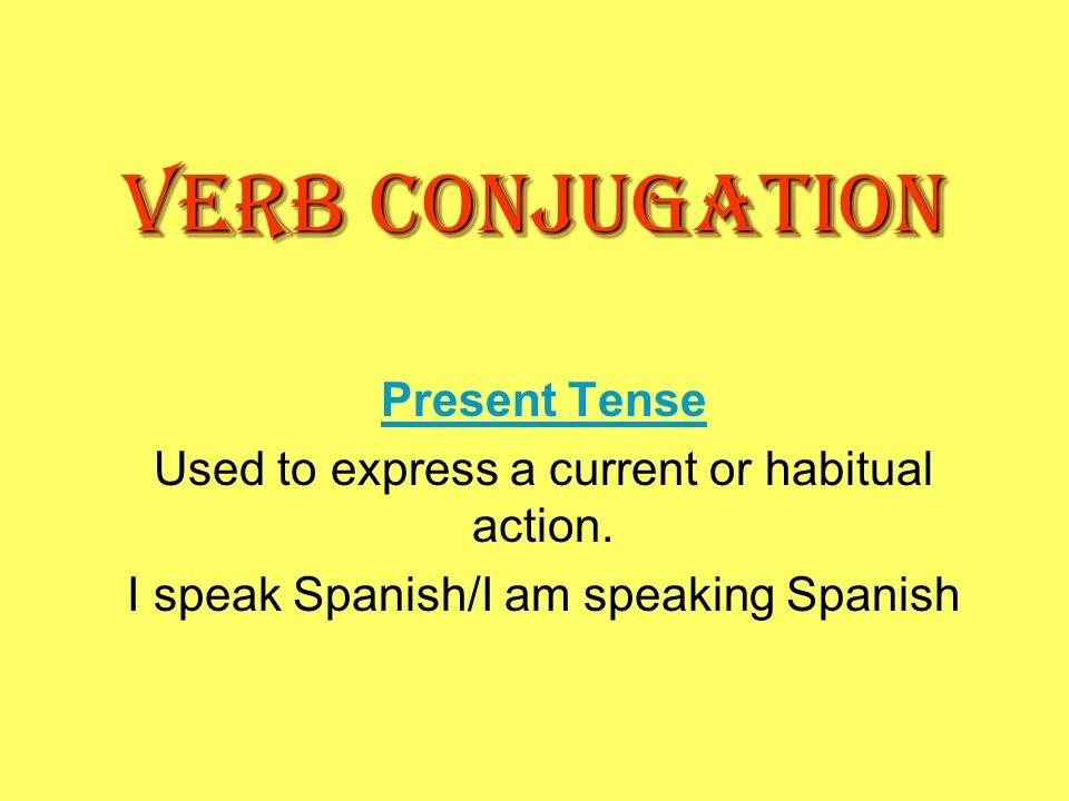 VERB CONJUGATION Present Tense