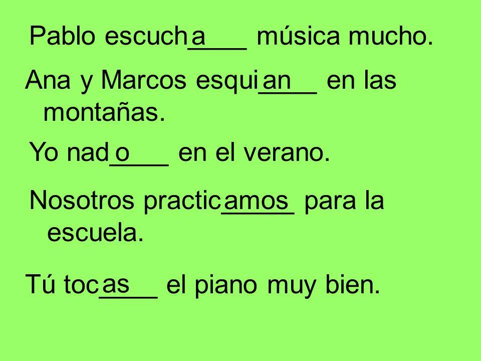 Pablo escuch____ música mucho.