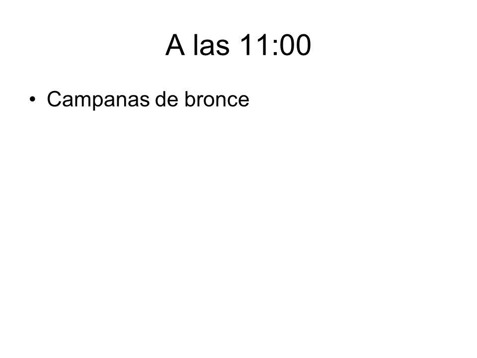 A las 11:00 Campanas de bronce