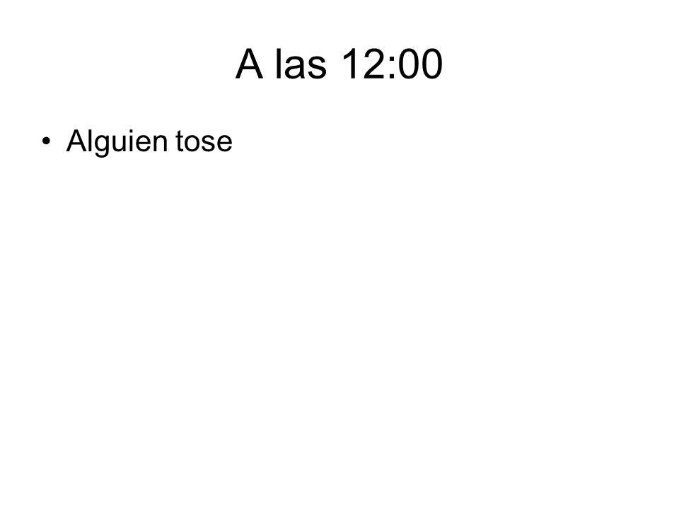 A las 12:00 Alguien tose