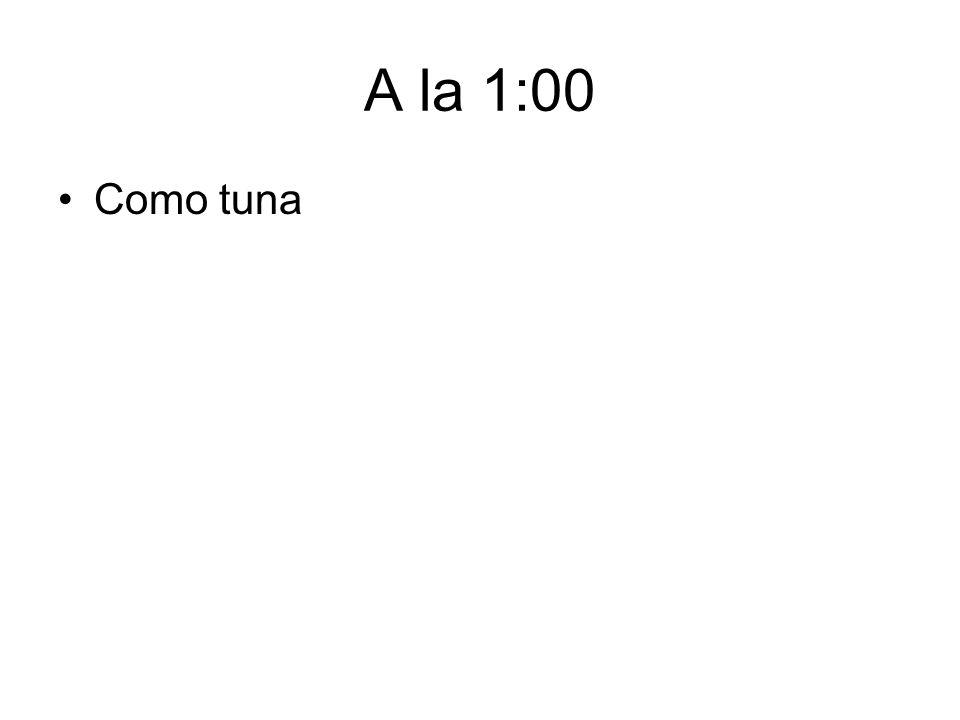 A la 1:00 Como tuna