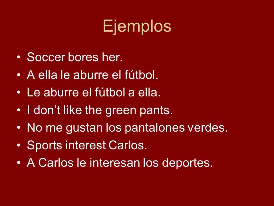 Ejemplos Soccer bores her. A ella le aburre el fútbol.