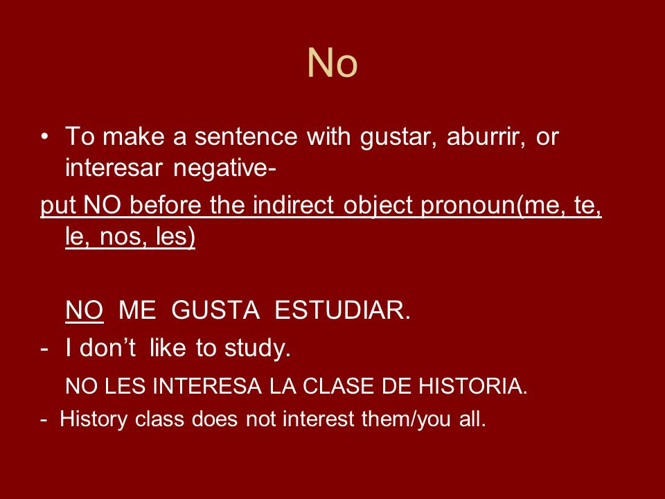 No To make a sentence with gustar, aburrir, or interesar negative-