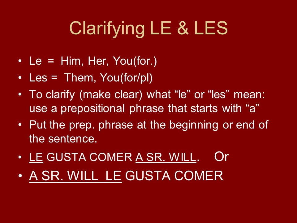 Clarifying LE & LES A SR. WILL LE GUSTA COMER Le = Him, Her, You(for.)
