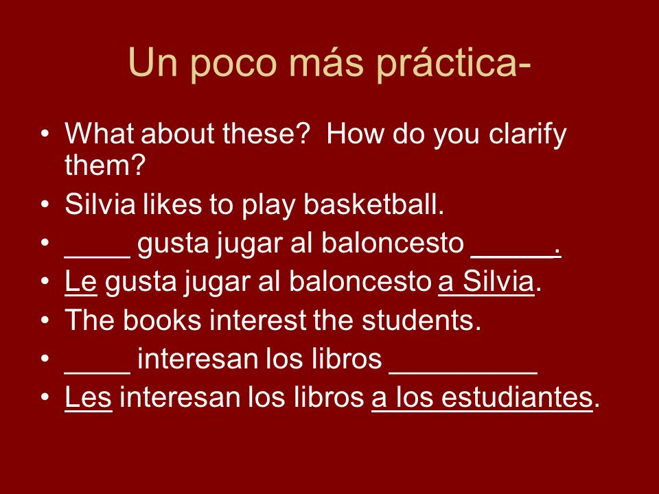Un poco más práctica- What about these How do you clarify them