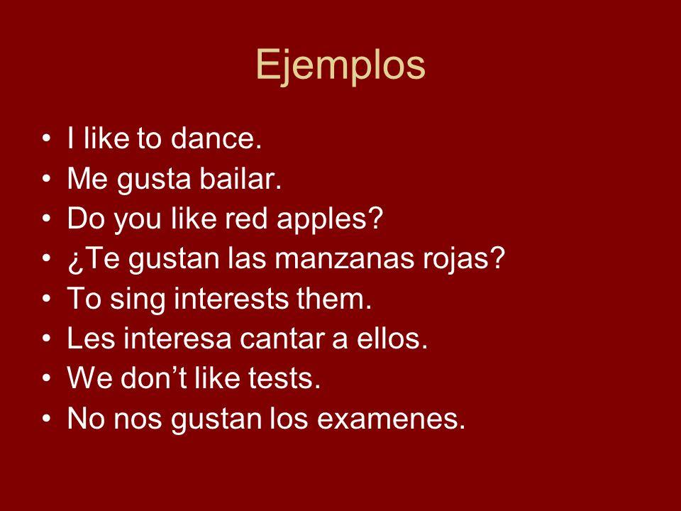 Ejemplos I like to dance. Me gusta bailar. Do you like red apples