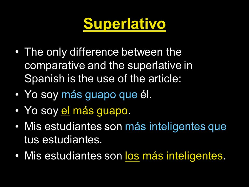 Superlativo The only difference between the comparative and the superlative in Spanish is the use of the article: