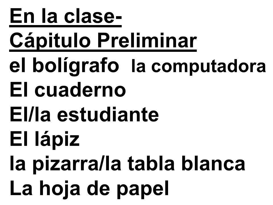 En la clase-Cápitulo Preliminar. el bolígrafo la computadora. El cuaderno. El/la estudiante. El lápiz.