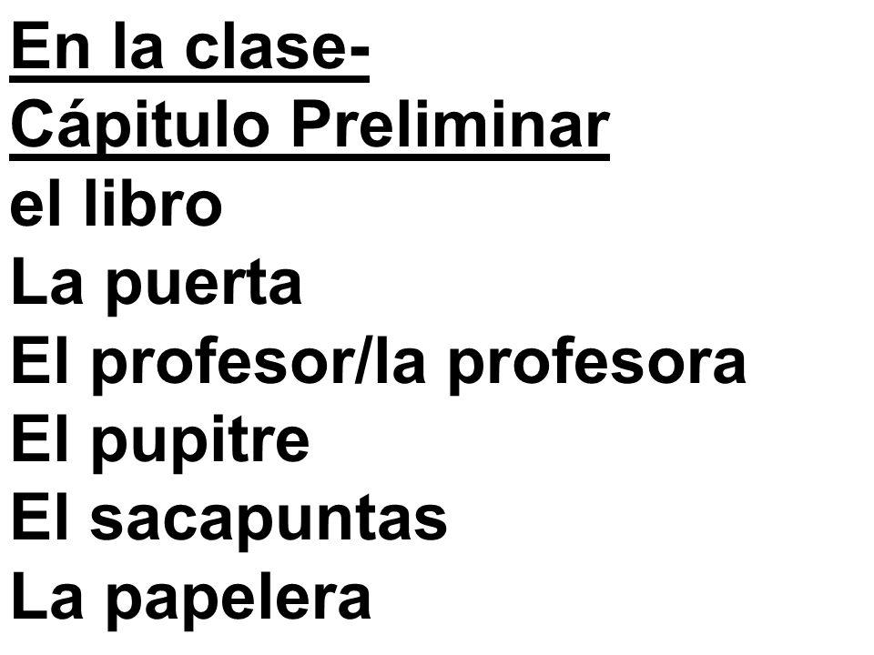 En la clase-Cápitulo Preliminar. el libro. La puerta. El profesor/la profesora. El pupitre. El sacapuntas.
