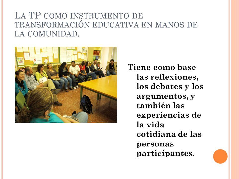 La TP como instrumento de transformación educativa en manos de la comunidad.