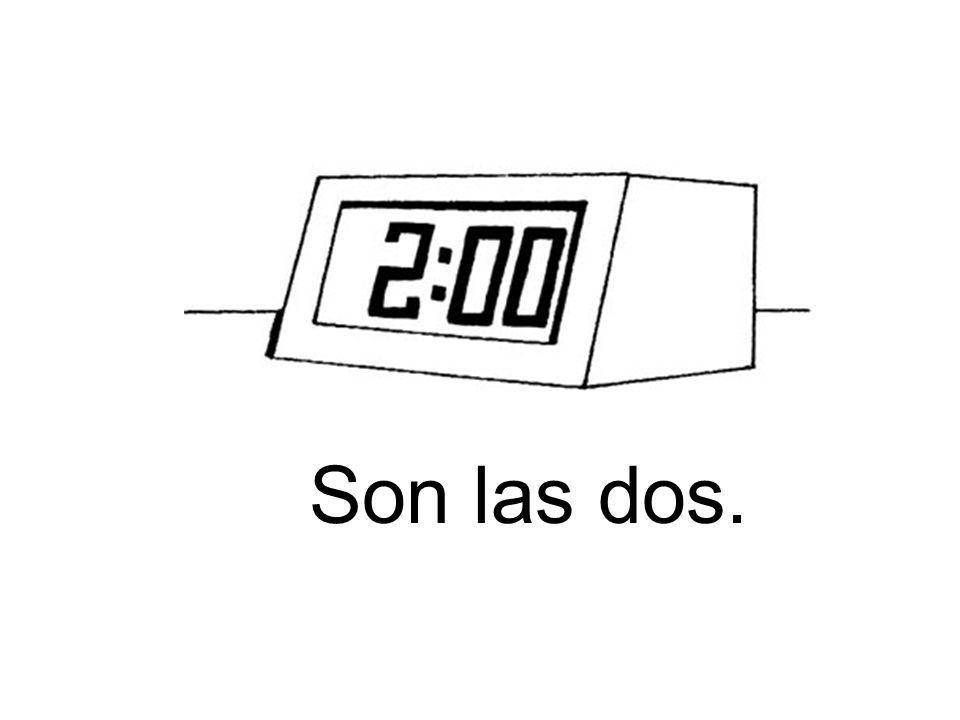 Son las dos.