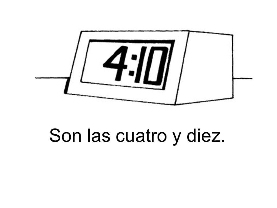 Son las cuatro y diez.