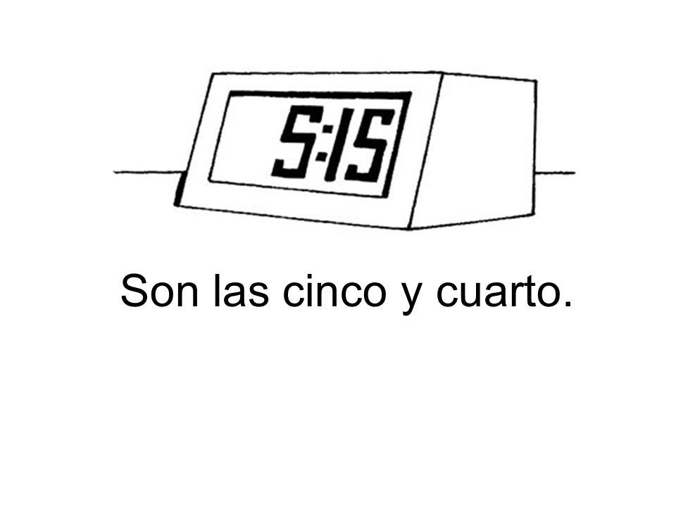 Son las cinco y cuarto.
