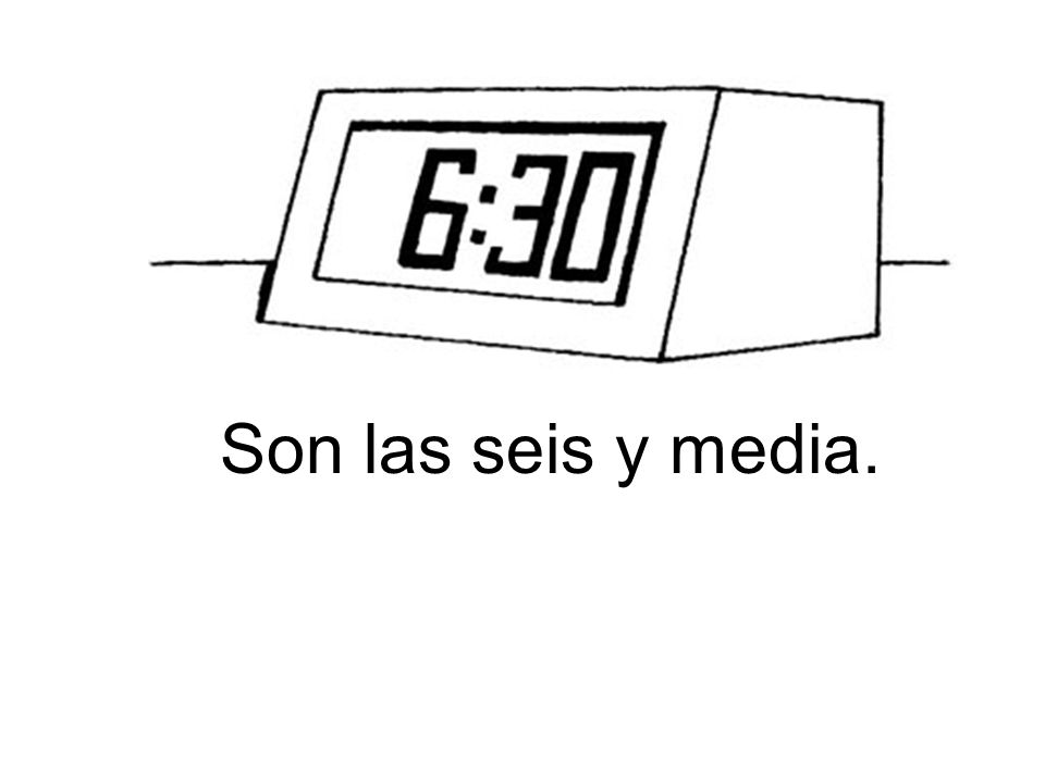Son las seis y media.