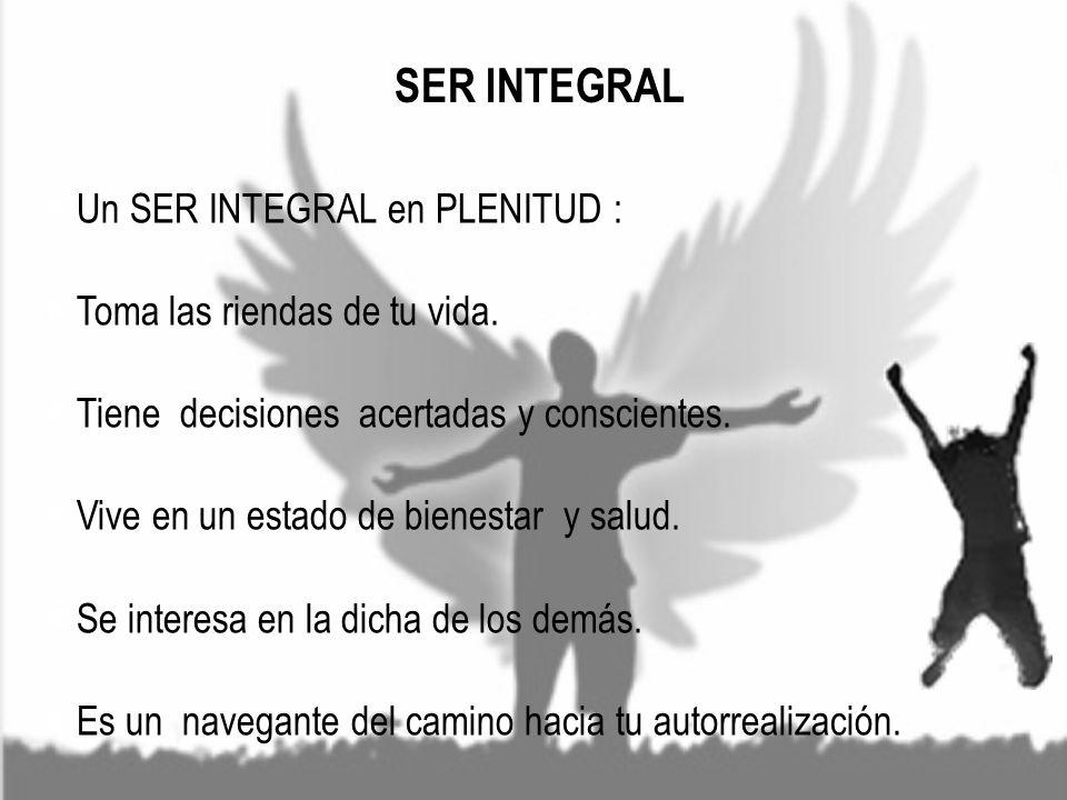 SER INTEGRAL Un SER INTEGRAL en PLENITUD :