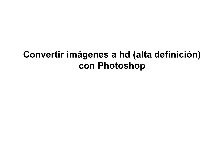 Convertir imágenes a hd (alta definición) con Photoshop