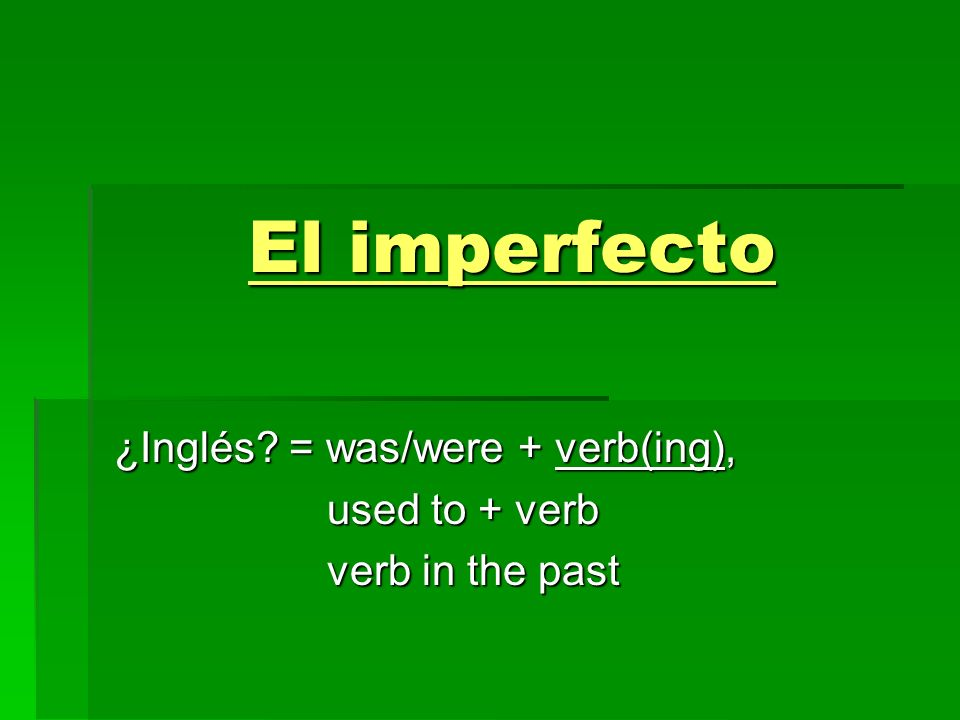 ¿Inglés = was/were + verb(ing), used to + verb verb in the past