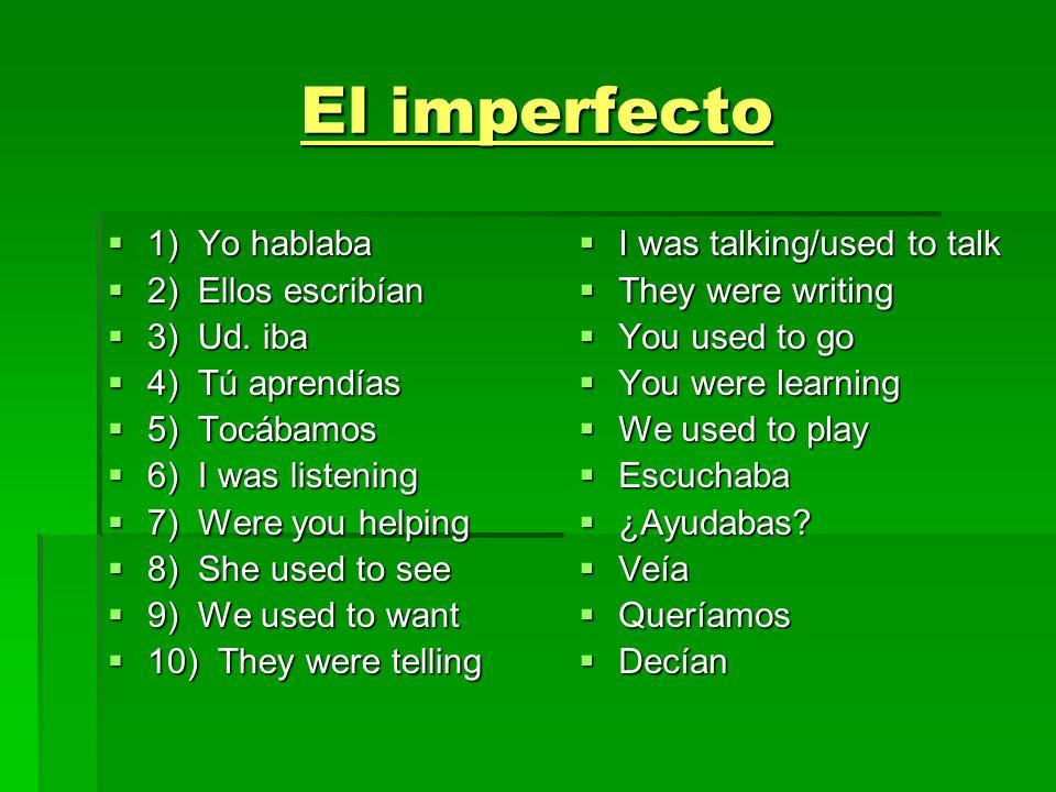 El imperfecto 1) Yo hablaba 2) Ellos escribían 3) Ud. iba