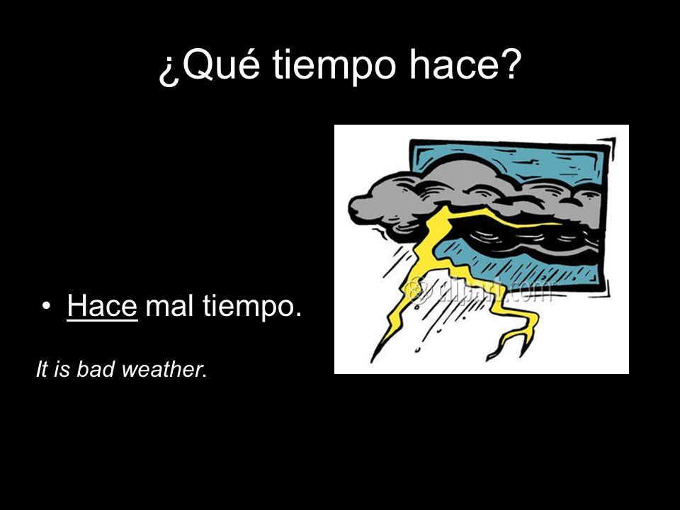 ¿Qué tiempo hace Hace mal tiempo. It is bad weather.