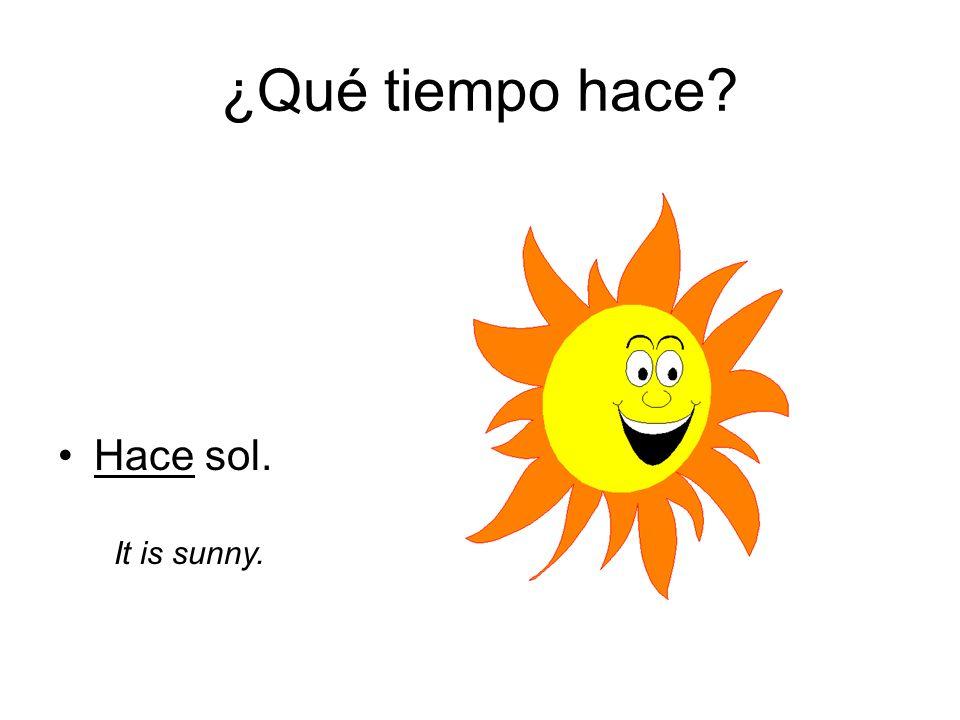 ¿Qué tiempo hace Hace sol. It is sunny.