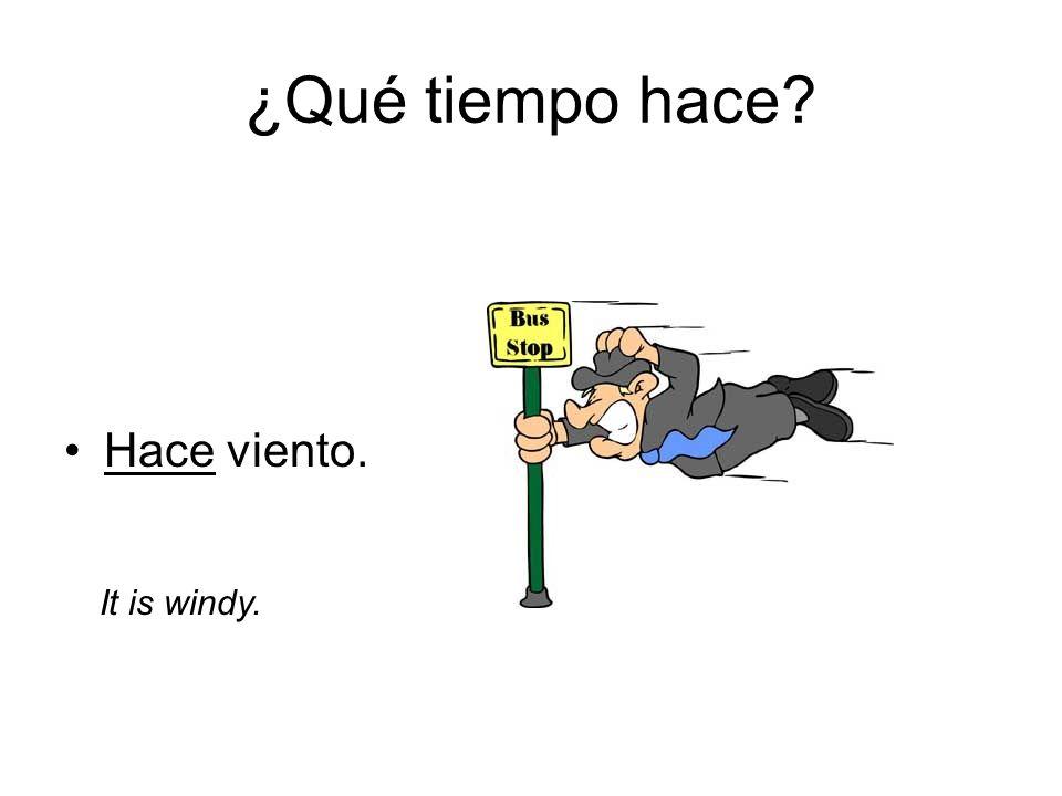 ¿Qué tiempo hace Hace viento. It is windy.