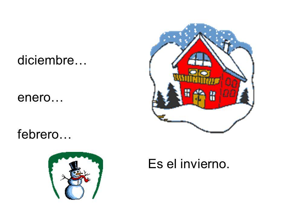 diciembre… enero… febrero… Es el invierno.
